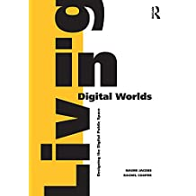 Living in Digital Worlds: Designing the Digital Public Space (English Edition)