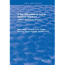 X-Ray Diffraction of Ions in Aqueous Solutions: Hydration and Complex Formation (English Edition)