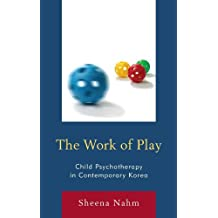 The Work of Play: Child Psychotherapy in Contemporary Korea (English Edition)