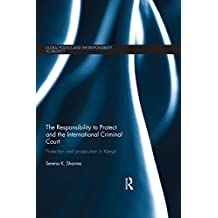 The Responsibility to Protect and the International Criminal Court: Protection and Prosecution in Kenya (Global Politics and the Responsibility to Protect) (English Edition)