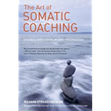 The Art of Somatic Coaching: Embodying Skillful Action, Wisdom, and Compassion (English Edition)