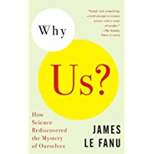 Why Us?: How Science Rediscovered the Mystery of Ourselves (English Edition)