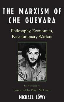 """The Marxism of Che Guevara: Philosophy, Economics, Revolutionary Warfare (Critical Currents in Latin American Perspective Series) (English Edition)"",作者:[Löwy, Michael]"