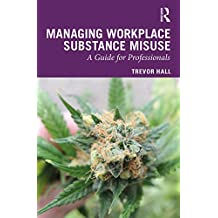 Managing Workplace Substance Misuse: A Guide for Professionals (English Edition)