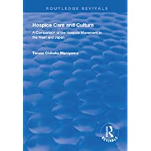 Hospice Care and Culture: A Comparison of the Hospice Movement in the West and Japan (Routledge Revivals) (English Edition)