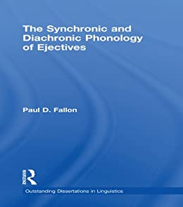 """""""The Synchronic and Diachronic Phonology of Ejectives (Outstanding Dissertations in Linguistics) (English Edition)"""",作者:[Fallon, Paul D.]"""
