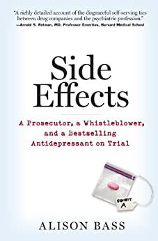 """""""Side Effects: A Prosecutor, a Whistleblower, and a Bestselling Antidepressant on Trial (English Edition)"""",作者:[Bass, Alison]"""