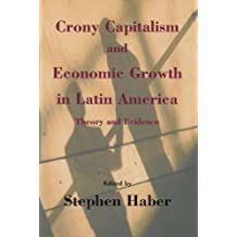 Crony Capitalism and Economic Growth in Latin America: Theory and Evidence (Hoover Institution Press Publication Book 488) (English Edition)