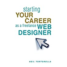 Starting Your Career as a Freelance Web Designer (English Edition)