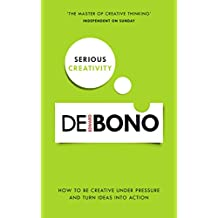 Serious Creativity: How to be creative under pressure and turn ideas into action (English Edition)