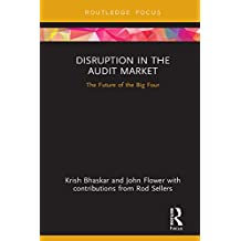 Disruption in the Audit Market: The Future of the Big Four (Disruptions in Financial Reporting and Auditing) (English Edition)