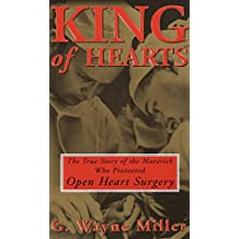 King of Hearts: The True Story of the Maverick Who Pioneered Open Heart Surgery (English Edition)