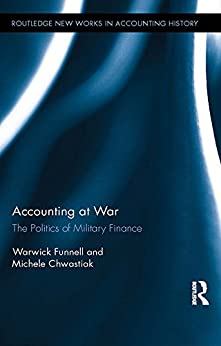 """Accounting at War: The Politics of Military Finance (Routledge New Works in Accounting History Book 48) (English Edition)"",作者:[Funnell, Warwick, Chwastiak, Michele]"