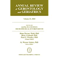Annual Review of Gerontology and Geriatrics, Volume 23, 2003: Aging in Context: Socio-Physical Environments (Annual Review of Gerontology & Geriatrics) (English Edition)
