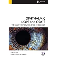 Ophthalmic DOPS and OSATS: The Handbook for Work-Based Assessments (English Edition)