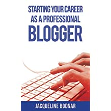 Starting Your Career as a Professional Blogger (English Edition)