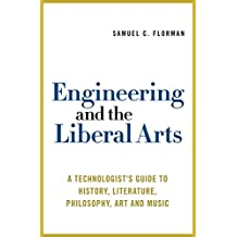 Engineering and the Liberal Arts: A Technologist's Guide to History, Literature, Philosophy, Art and Music (English Edition)