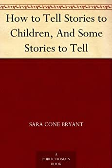 """How to Tell Stories to Children, And Some Stories to Tell (English Edition)"",作者:[Bryant,Sara Cone]"