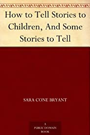 How to Tell Stories to Children, And Some Stories to Tell (English Edition)