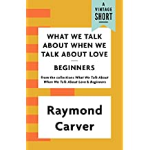 What We Talk About When We Talk About Love / Beginners (A Vintage Short) (English Edition)