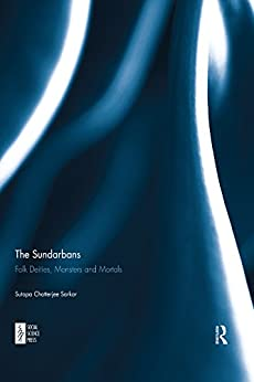 """The Sundarbans: Folk Deities, Monsters and Mortals (English Edition)"",作者:[Sarkar, Sutapa Chatterjee]"