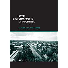 Steel and Composite Structures: Proceedings of the Third International Conference on Steel and Composite Structures (ICSCS07), Manchester, UK, 30 July-1 August 2007 (English Edition)