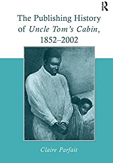 The Publishing History of Uncle Tom's Cabin, 1852–2002 (English Edition)