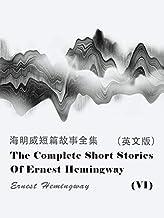The Complete Short Stories Of Ernest Hemingway(VI) 海明威短篇故事全集(英文版) (English Edition)