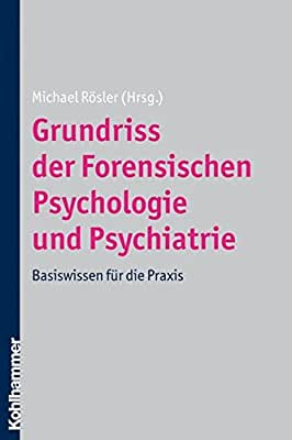 Grundriss Der Forensischen Psychologie Und Psychiatrie: Basiswissen Fur Die Praxis.pdf