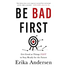 Be Bad First: Get Good at Things Fast to Stay Ready for the Future (English Edition)