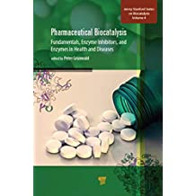 Pharmaceutical Biocatalysis: Fundamentals, Enzyme Inhibitors, and Enzymes in Health and Diseases (Pan Stanford Series on Biocatalysis) (English Edition)