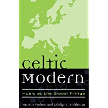 Celtic Modern: Music at the Global Fringe (Europea: Ethnomusicologies and Modernities Book 1) (English Edition)