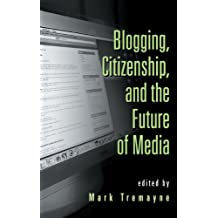 Blogging, Citizenship, and the Future of Media (English Edition)