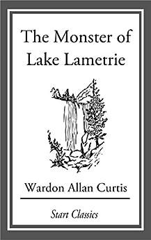 """The Monster of Lake Lametrie (English Edition)"",作者:[Wardon Allan Curtis]"