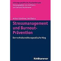 Stressmanagement Und Burnout-pravention: Der Verhaltenstherapeutische Weg