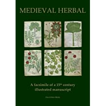 Medieval Herbal: A facsimile of a 15th century illustrated Manuscript