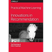 Practical Machine Learning: Innovations in Recommendation (English Edition)