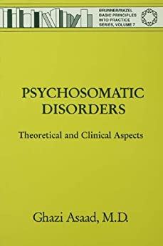 """""""Psychosomatic Disorders: Theoretical And Clinical Aspects (Brunner/Mazel Basic Principles into Practice Series Book 7) (English Edition)"""",作者:[Asaad, Ghazi]"""