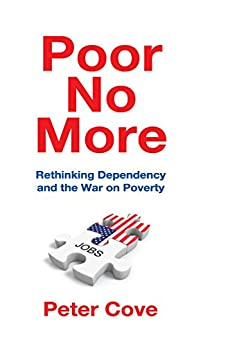 """Poor No More: Rethinking Dependency and the War on Poverty (English Edition)"",作者:[Cove, Peter]"