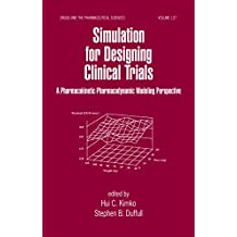 Simulation for Designing Clinical Trials: A Pharmacokinetic-Pharmacodynamic Modeling Perspective (Drugs and the Pharmaceutical Sciences Book 127) (English Edition)
