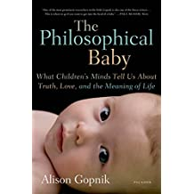 The Philosophical Baby: What Children's Minds Tell Us About Truth, Love, and the Meaning of Life (English Edition)