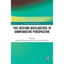 The Iberian Legislatures in Comparative Perspective (Library of Legislative Studies) (English Edition)