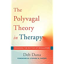 The Polyvagal Theory in Therapy: Engaging the Rhythm of Regulation (Norton Series on Interpersonal Neurobiology) (English Edition)