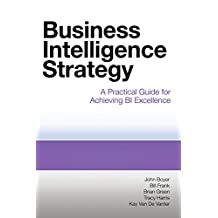 Business Intelligence Strategy: A Practical Guide for Achieving BI Excellence (English Edition)