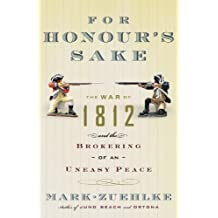 For Honour's Sake: The War of 1812 and the Brokering of an Uneasy Peace (English Edition)