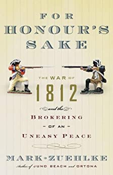 """For Honour's Sake: The War of 1812 and the Brokering of an Uneasy Peace (English Edition)"",作者:[Zuehlke, Mark]"