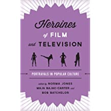 Heroines of Film and Television: Portrayals in Popular Culture (English Edition)
