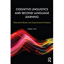 Cognitive Linguistics and Second Language Learning: Theoretical Basics and Experimental Evidence (English Edition)