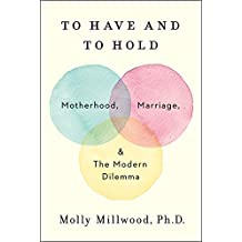 To Have and to Hold: Motherhood, Marriage, and the Modern Dilemma (English Edition)