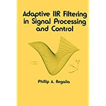 Adaptive IIR Filtering in Signal Processing and Control (Electrical and Computer Engineering Book 90) (English Edition)